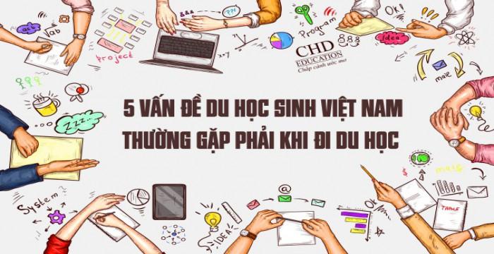 5 vấn đề du học sinh Việt Nam thường gặp phải khi đi du học