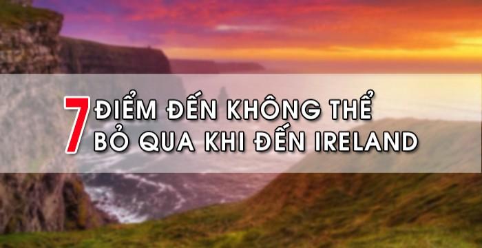 7 ĐIỂM ĐẾN HẤP DẪN BẠN KHÔNG THỂ BỎ QUA KHI ĐẾN IRELAND