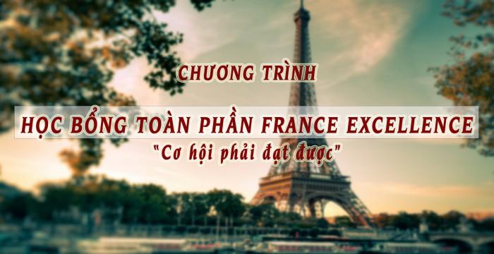 """CHƯƠNG TRÌNH HỌC BỔNG TOÀN PHẦN FRANCE EXCELLENCE:  """"Cơ hội phải đạt được"""""""