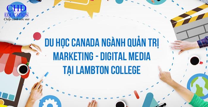 DU HỌC CANADA NGÀNH QUẢN TRỊ MARKETING - DIGITAL MEDIA TẠI LAMBTON COLLEGE