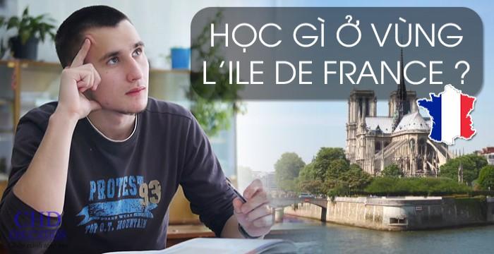 HỌC GÌ Ở VÙNG L'ILE DE FRANCE ? (Phần 1)