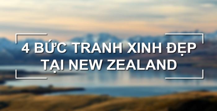 KHÁM PHÁ 4 BỨC TRANH XINH ĐẸP TẠI NEW ZEALAND