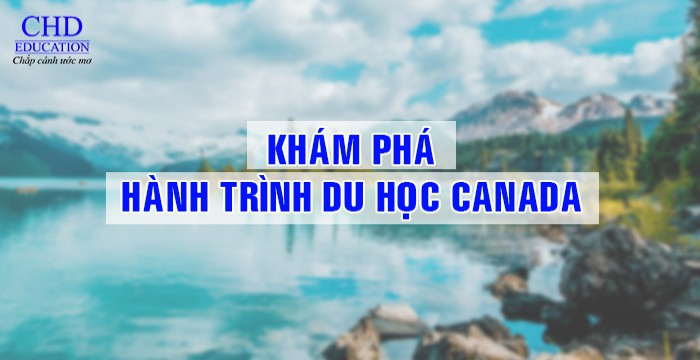 KHÁM PHÁ HÀNH TRÌNH DU HỌC CANADA