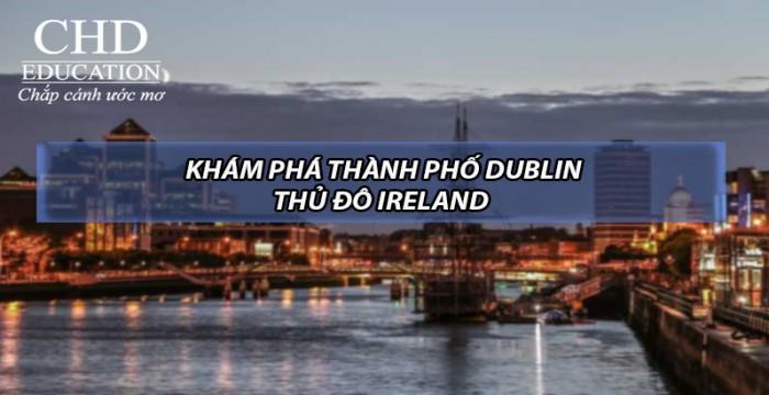 KHÁM PHÁ THÀNH PHỐ DUBLIN - THỦ ĐÔ CỦA IRELAND
