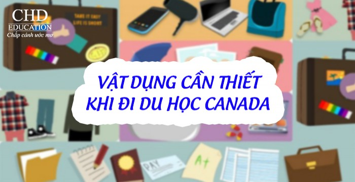 NHỮNG VẬT DỤNG CẦN THIẾT KHI DU HỌC CANADA