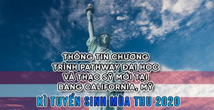 THÔNG TIN CHƯƠNG TRÌNH PATHWAY ĐẠI HỌC VÀ THẠC SỸ MỚI TẠI BANG CALIFORNIA, MỸ - KÌ TUYỂN SINH MÙA THU 2020