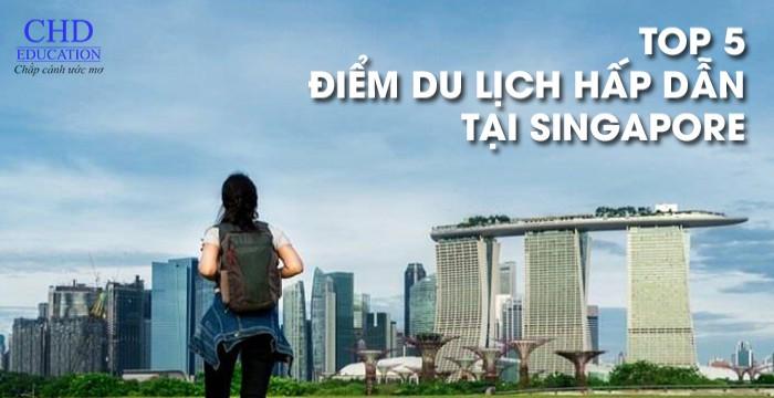 TOP 5 ĐIỂM DU LỊCH HẤP DẪN TẠI SINGAPORE