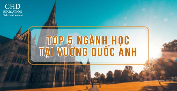 TOP 5 NGÀNH HỌC TẠI VƯƠNG QUỐC ANH