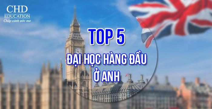 TOP 5 TRƯỜNG ĐẠI HỌC HÀNG ĐẦU Ở ANH