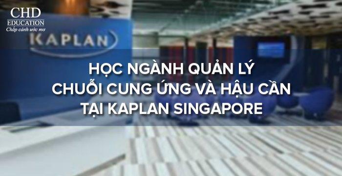 DU HỌC SINGAPORE - HỌC NGÀNH CỬ NHÂN QUẢN LÝ CHUỖI CUNG ỨNG VÀ HẬU CẦN TẠI KAPLAN SINGAPORE