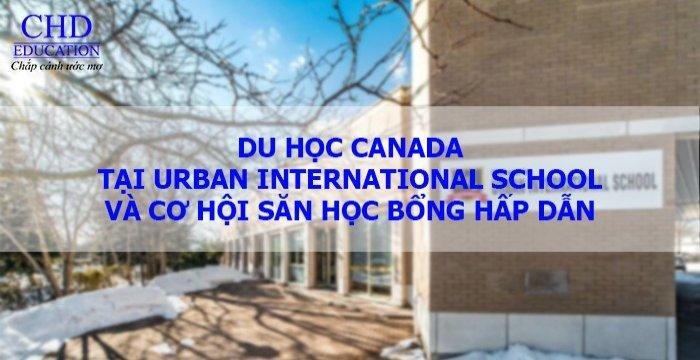 DU HỌC CANADA - URBAN INTERNATIONAL SCHOOL TẠI TORONTO VỚI NHỮNG HỌC BỔNG HẤP DẪN