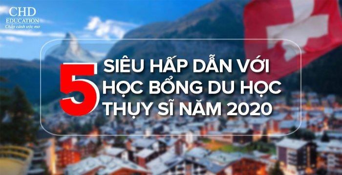 SIÊU HẤP DẪN VỚI 5 HỌC BỔNG DU HỌC THỤY SĨ NĂM 2020