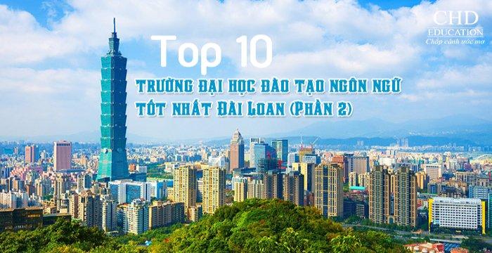 Top 10 trường đại học đào tạo ngôn ngữ tốt nhất Đài Loan (Phần 2)