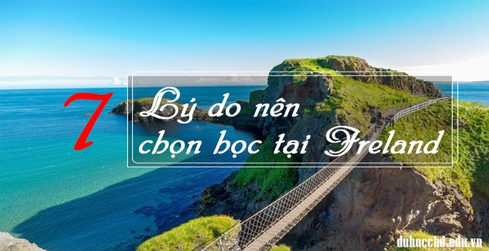 7 LÝ DO NÊN CHỌN HỌC TẠI IRELAND