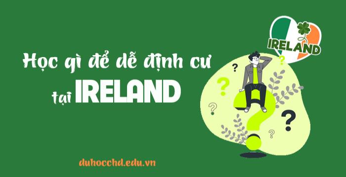 HỌC GÌ ĐỂ DỄ ĐỊNH CƯ TẠI IRELAND