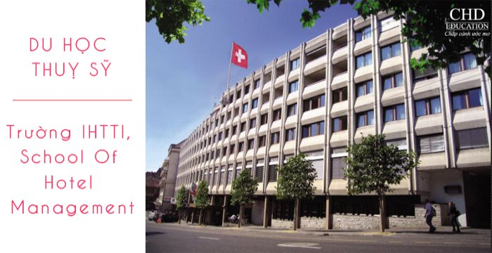 DU HỌC THUỴ SỸ - TRƯỜNG IHTTI, SCHOOL OF HOTEL MANAGEMENT