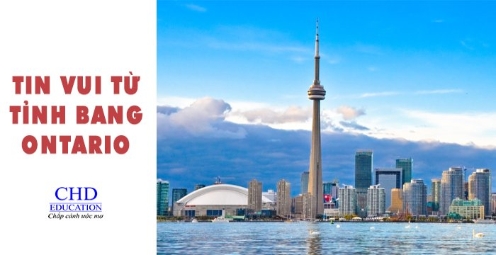 DU HỌC CANADA 2021 - TIN VUI TỪ TỈNH BANG ONTARIO CỦA CANADA