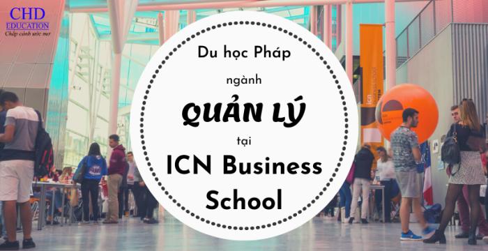 """Du học Pháp ngành Quản lí bằng chương trình tiếng Anh tại ICN Business School - ngôi trường danh giá đang được """"săn đón"""""""