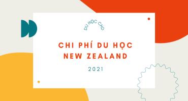 CHI PHÍ DU HỌC NEW ZEALAND 2021