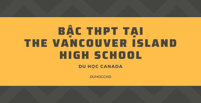 Du học Canada bậc THPT tại The Vancouver Island High School