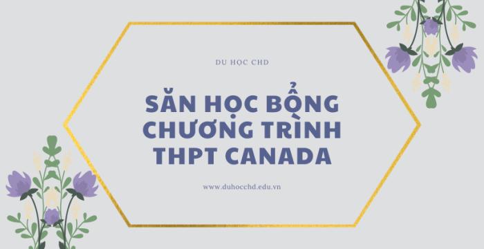 SĂN HỌC BỔNG CHƯƠNG TRÌNH THPT CANADA